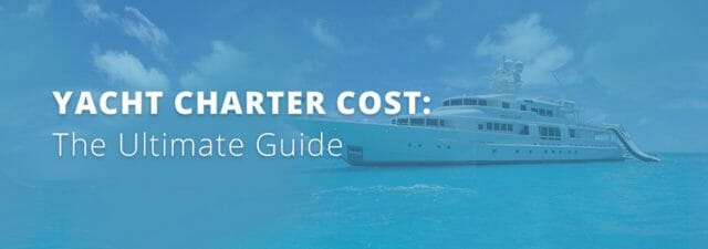 Yacht Charter Cost: What Can You Expect to Pay? | Worldwide Boat